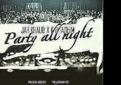 Jah Khalib x K B Галым   Party all night mixed by kbbeatz