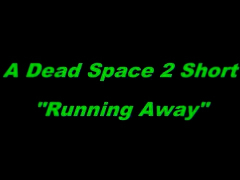 """Running Away"" A Dead Space 2 short"