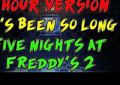 [1 Hour] It's Been So Long - Five Night's at Freddy's 2 Song - The Living Tombstone