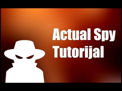 Actual Spy Tutorial